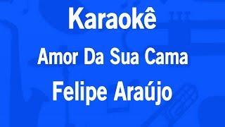 Karaokê Amor Da Sua Cama - Felipe Araújo