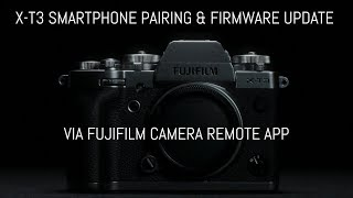 Fuji X-T3 Smartphone Pairing and Firmware Update Using Fujifilm Camera Remote App