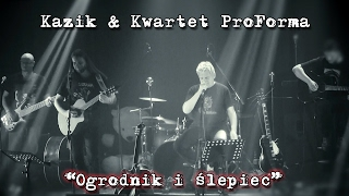 Kazik & Kwartet ProForma - Live. Ogrodnik i ślepiec (2017)