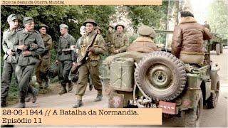 28-06-1944 - A Batalha da Normandia - Episódio 11