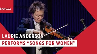 Laurie Anderson - Songs for Women [Excerpt] (Live at SFJAZZ)