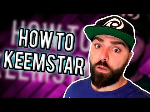 HOW TO BE KEEMSTAR