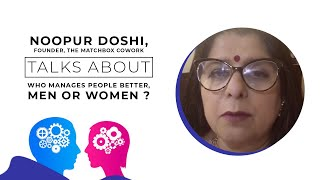 Noopur Doshi, Founder, The Matchbox Cowork talks about who manages people better, Men or Women ?