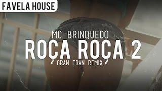 MC Brinquedo - Roça Roça 2 (Gran Fran Remix)