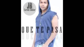 QUE TE PASA  JR Carlos Junior