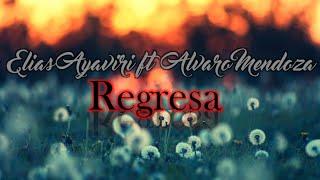 ELIAS AYAVIRI FT ALVARO MENDOZA - REGRESA (LETRA)