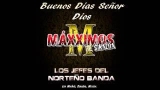 Buenos Dias Señor Dios - Maxximos de Sinaloa