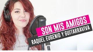 Cover: Son Mis Amigos (Raquel Eugenio y Carlos Guitarraviva)