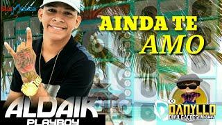 AINDA TE AMO - ALDAIR PLAY BOY - SUCESSO NOVO 💥