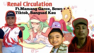 Renai Circulation Indonesia Version Ft Mamang Garox,Bowo Tiktok,Bangsad Kau