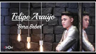 Felipe Araújo - BORA BEBER (Irmão do Cristiano Araújo) [Lançamento Sertanejo Arrocha]