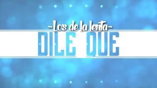 DILE QUE - LOS DE LA LENTA (RAP ROMÁNTICO 2017)