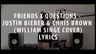 Friends X Questions - Justin Bieber & Chris Brown-William Singe Cover- Lyrics