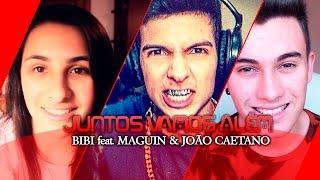 JUNTOS VAMOS ALÉM - BIBI feat. MAGUIN & JOÃO CAETANO