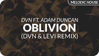 DVN ft. Adam Duncan - Oblivion (DVN & Levi Remix)