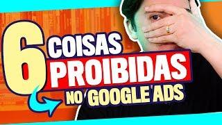 6 Coisas PROIBIDAS no Google Ads que Podem BLOQUEAR sua Conta