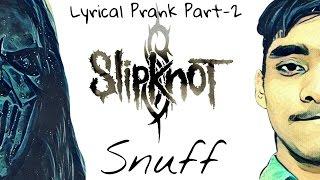 LYRICAL PRANK PART-2!(Slipknot-Snuff)