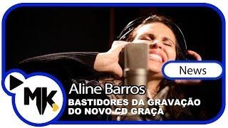 Aline Barros - CD Graça - Bastidores da Gravação - (News)