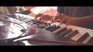 KUNG WALA KA (Piano Cover) | Hale