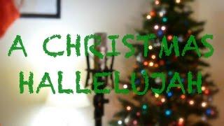 A Christmas Hallelujah (Cloverton/Leonard Cohen Cover)