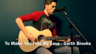 Garth Brooks - To Make You Feel My Love (Cover) by Dillon Shanks