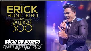 Erick Montteiro - Sócio do Boteco (DVD Outros 500)