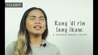 KUNG 'DI RIN LANG IKAW - Spoken Word Cover (Tulawit) // Beverly Cumla