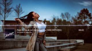 DJ Snake ft. Vidya Vox - Tum hi ho & Let me Love you [NM EDITIONS]