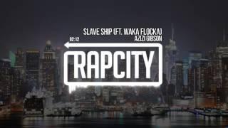 Azizi Gibson - Slave Ship (Ft. Waka Flocka)