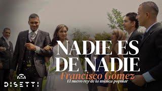 """Nadie es de Nadie - Francisco Gómez """"El Nuevo Rey de la Música Popular""""(Video Oficial)"""
