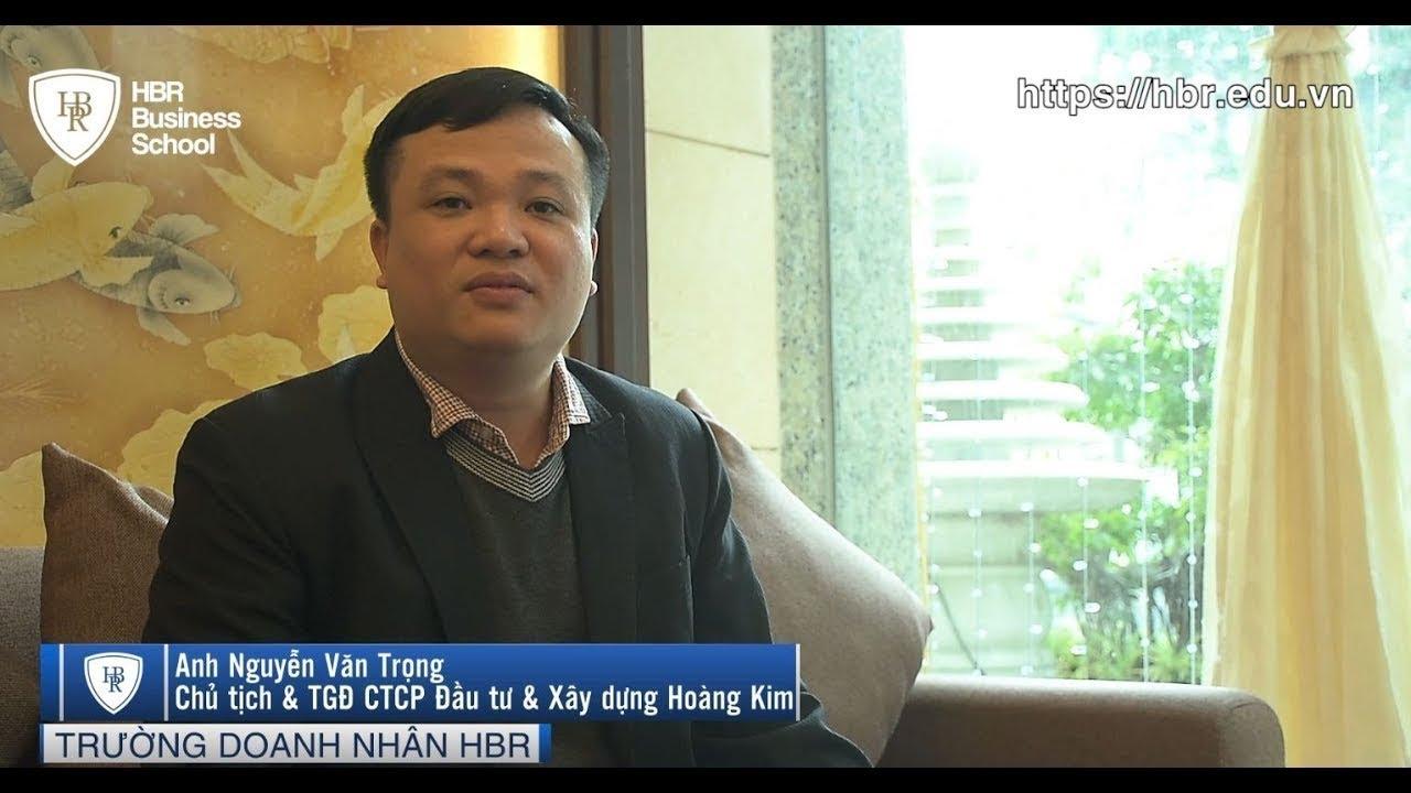 Cảm nhận học viên trường doanh nhân HBR - Chủ tịch & TGĐ CTCP Đầu tư & xây dựng Hoàng Kim