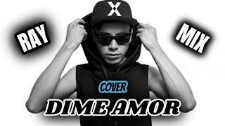 Ray Mix Cover ( Dime Amor )