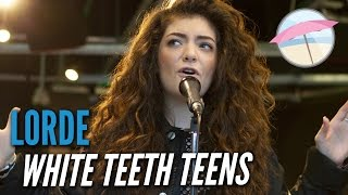 Lorde - White Teeth Teens (Live at the Edge)