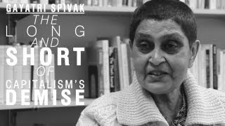 Gayatri Spivak: The Long and Short of Capitalism's Demise