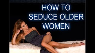 HOW TO SEDUCE AN OLDER WOMAN (STEP BY STEP) width=