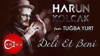 Harun Kolçak - Deli Et Beni (feat. Tuğba Yurt)