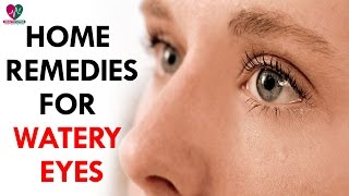 Home Remedies For Watery Eyes - Health Sutra