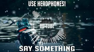 Say Something (i'm Giving up on you ) | 8D AUDIO EFFECTS