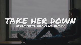 Ruben Young - Take Her Down (ReauBeau Remix) // Lyrics Video