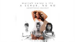 Mariah Carey x TLC - A Scrub, No No (Mashup)
