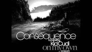 On My Own f. KiD CuDi [Snippet] - Consequence