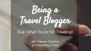 How to Be a Travel Blogger — Creating Great Content