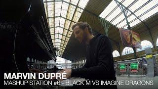 Black M VS Imagine Dragons - Mashup Station #6