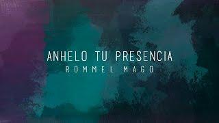 Anhelo Tu Presencia - Rommel Mago // Lyric Video