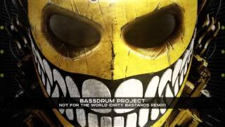 BASSDRUM PROJECT - NOT FOR THE WORLD ( DIRTY BASTARDS REMIX )