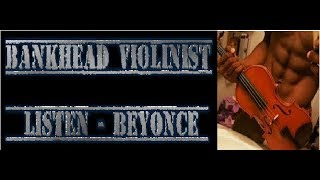 Listen - Beyonce BANKHEAD VIOLINIST BLACK VIOLIN MUSIC AMAZING ( VIOLIN COVER) LISTEN COVER 2017