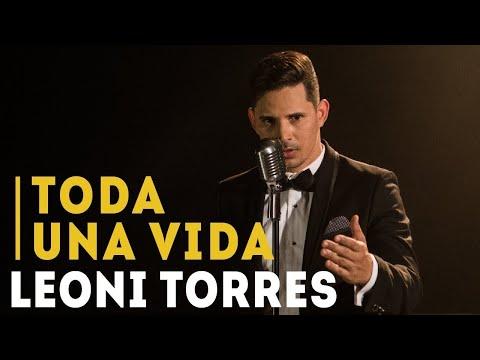 Toda Una Vida de Leoni Torres Letra y Video