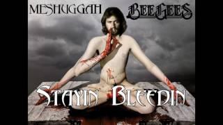 Meshuggah vs. Bee Gees - Stayin' Bleedin' (Mashup)