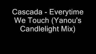 Cascada - Everytime We Touch (Yanou's Candlelight Mix)