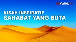 Ceramah Singkat: Kisah Inspiratif Sahabat yang Buta – Ustadz Johan Saputra Halim, M.H.I. width=